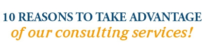 10 REASONS TO TAKE ADVANTAGE OF OUR CONSULTING SERVICE